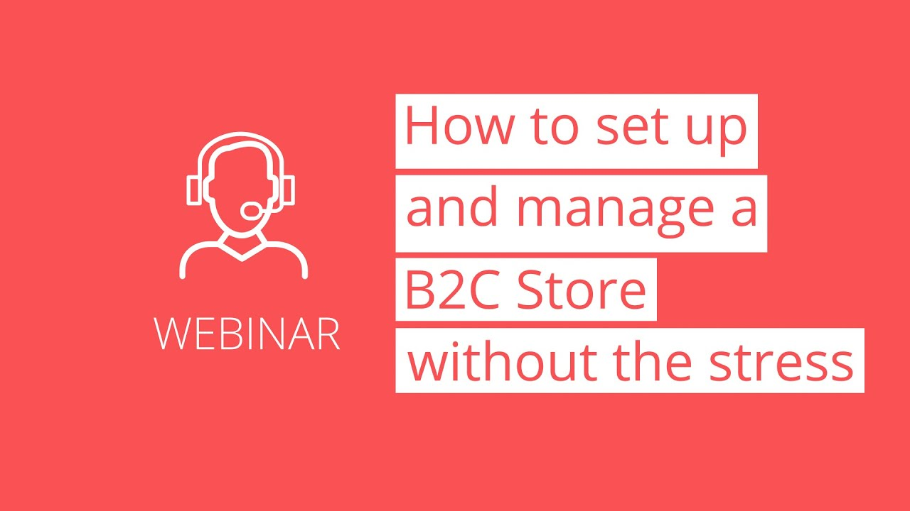 Webinar-Thumbnail-How-to-set-up-and-manage-a-B2C-store–without-the-stress