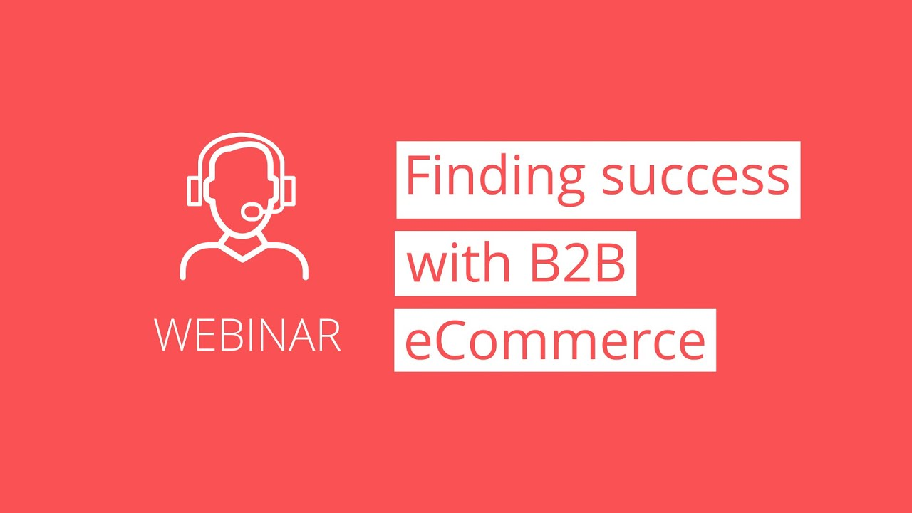 Webinar-ThumbnailFinding-success-with-B2B-eCommerce